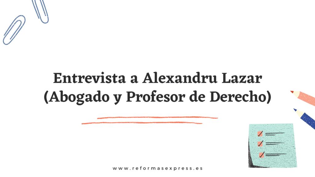 Entrevista a Alexandru Lazar, Abogado y profesor de derecho