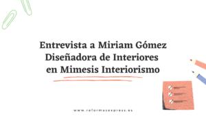 Entrevista a Miriam Gómez Diseñadora de Interiores y Arquitecta técnica